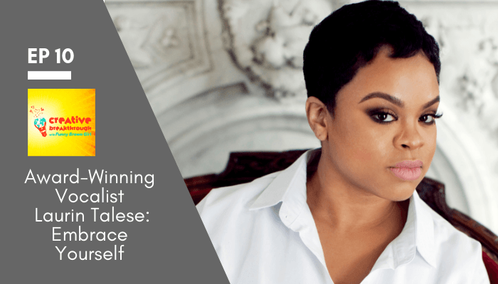 Episode 10: Award-Winning Vocalist Laurin Talese: Embrace Yourself & Be Unstoppable