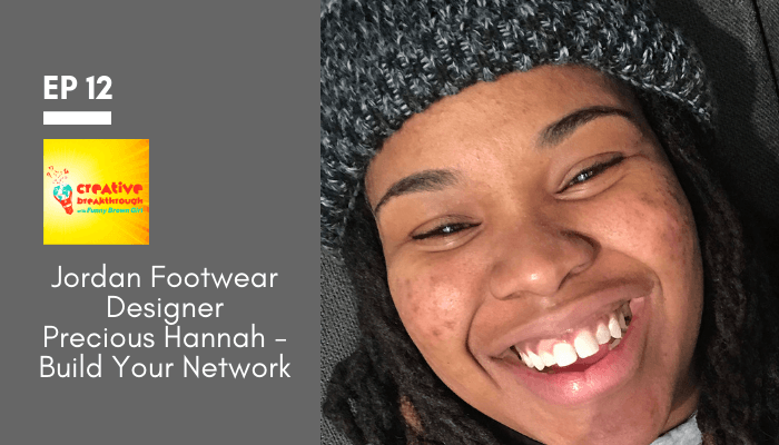 Episode 12: Jordan Footwear Designer Precious Hannah – Build Your Network
