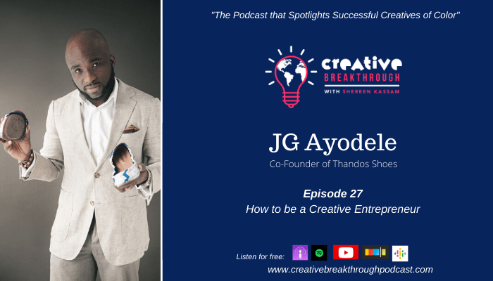 Episode 23: How to be a Full-Time Creative Entrepreneur with JG Ayodele of Thandos Shoes