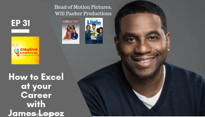Episode 31: How to Excel in your Career with the Producer of Girls Trip and The Photograph, James Lopez