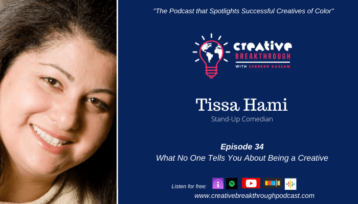 Episode 34: What No One Tells You About Being a Creative with Comedian Tissa Hami