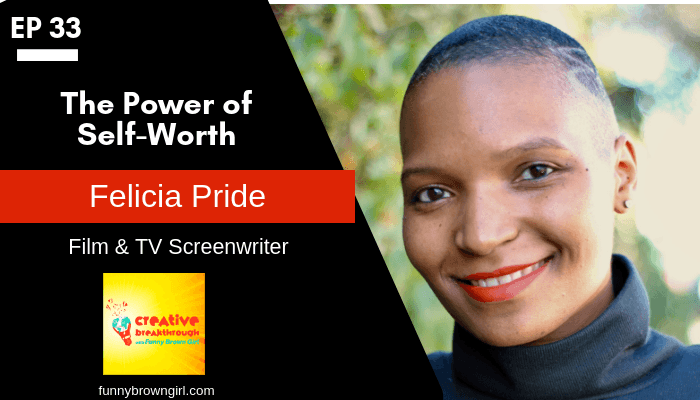 Episode 33: The Power of Self-Worth with Film and TV Screenwriter Felicia Pride