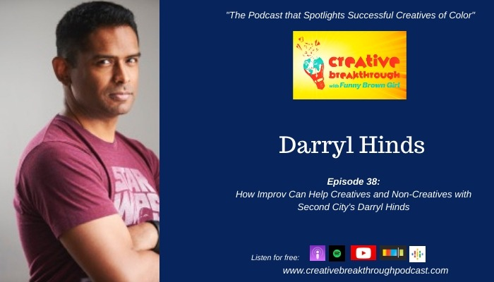 Episode 38: How Improv Can Help Creatives and Non-Creatives with Second City's Darryl Hinds