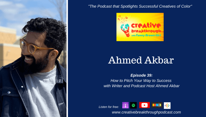 Episode 39: How to Pitch Your Way to Success with Writer and Podcast Host Ahmed Akbar PART 1