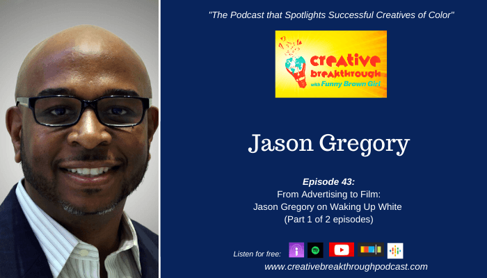 Episode 43: From Advertising to Film: Jason Gregory on Waking Up White (Part 1 of 2 episodes)