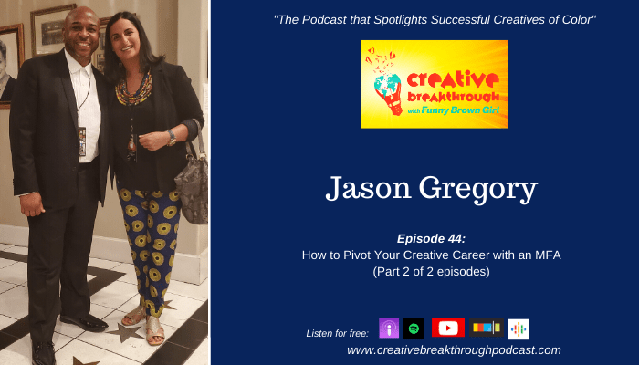 Episode 44:  How to Pursue Your Creative Career with an MFA with Jason Gregory  (Part 2 of 2 episodes)
