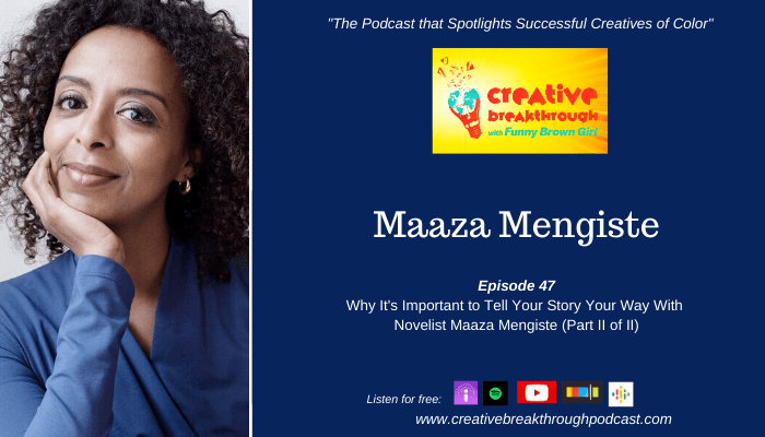Episode 47: Why It's Important to Tell Your Story Your Way with Novelist Maaza Mengiste (Part II of II)