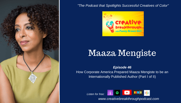 Episode 46: How Corporate America Prepared Maaza Mengiste to be an Internationally Published Author (Part I of II)
