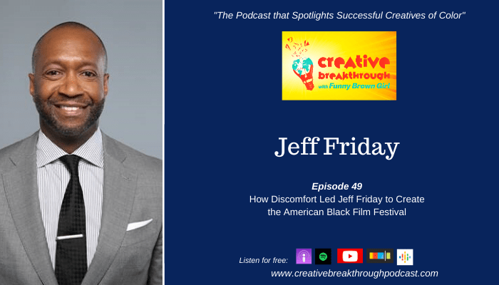 Episode 49: How Discomfort Led Jeff Friday to Create the American Black Film Festival