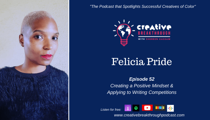 Episode 52: How to Create a Positive Mindset and Apply to TV Writing Competitions with Felicia Pride