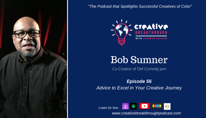 Episode 56: Bob Sumner: Creating Def Comedy Jam and Advice to Excel in Your Creative Journey